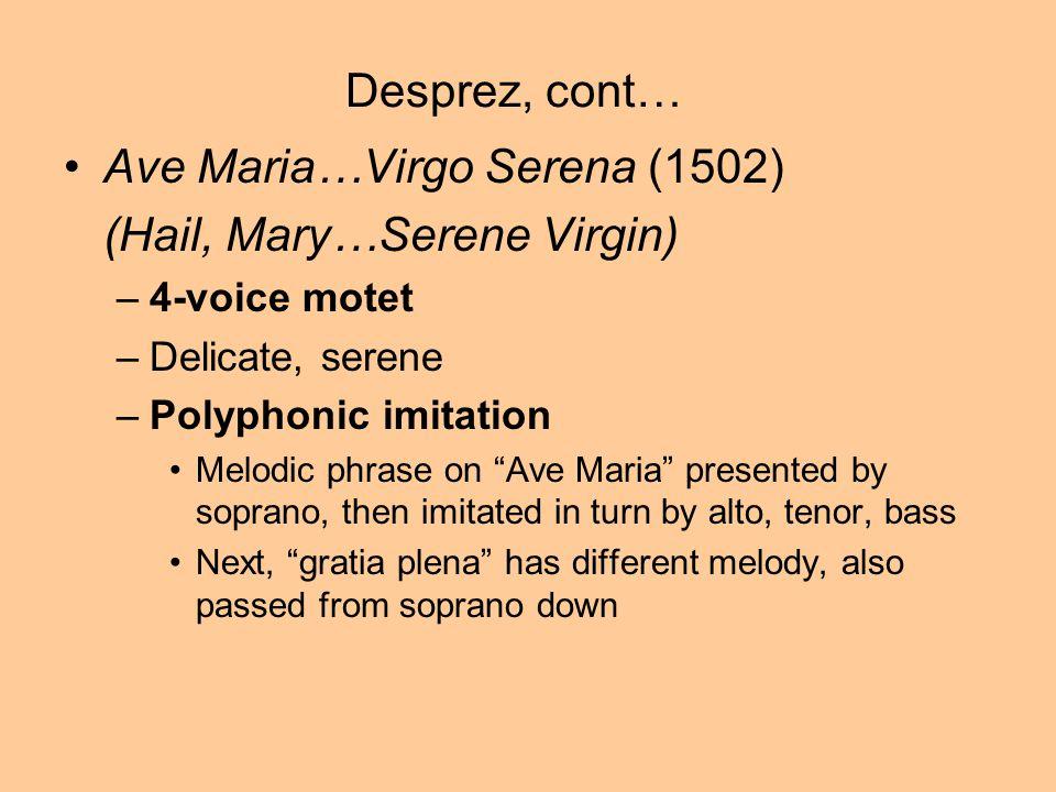 "Ave Maria…Virgo Serena (1502) (Hail, Mary…Serene Virgin) –4-voice motet –Delicate, serene –Polyphonic imitation Melodic phrase on ""Ave Maria"" presente"