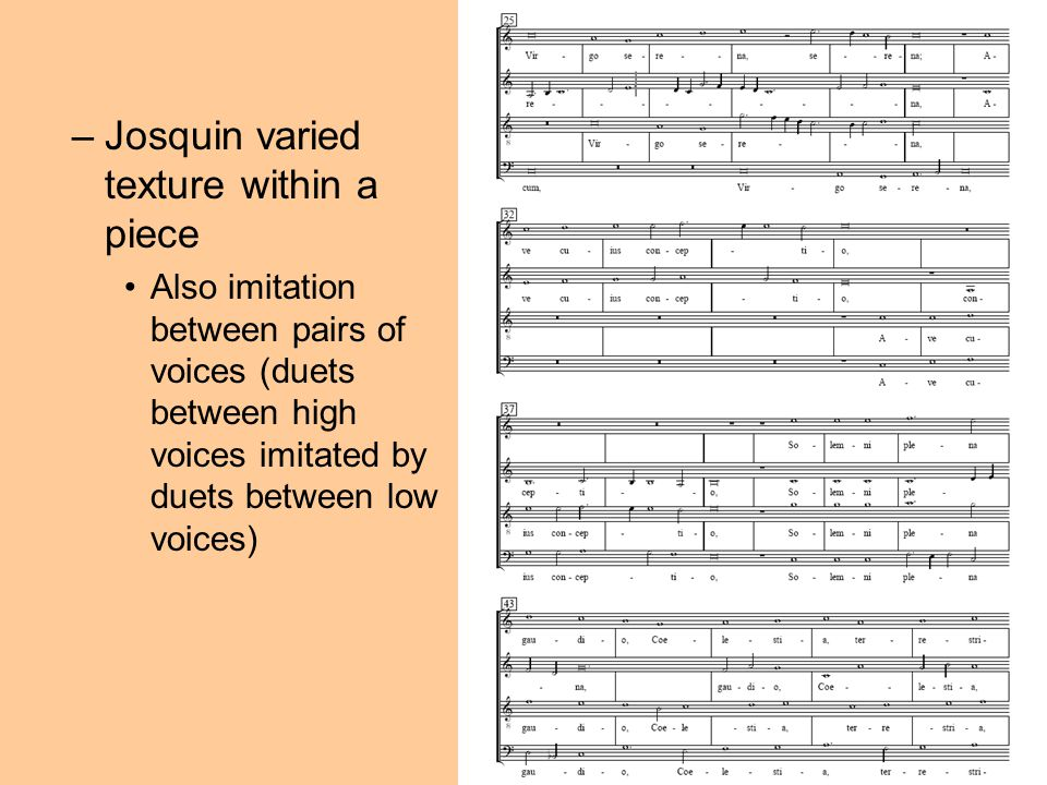 –Josquin varied texture within a piece Also imitation between pairs of voices (duets between high voices imitated by duets between low voices)