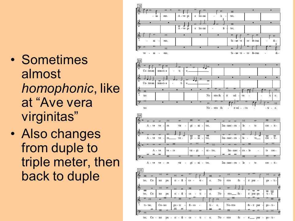 """Sometimes almost homophonic, like at """"Ave vera virginitas"""" Also changes from duple to triple meter, then back to duple"""