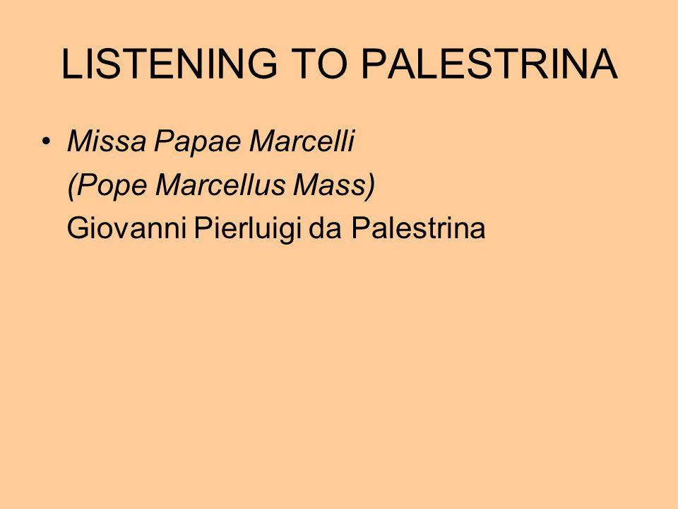 LISTENING TO PALESTRINA Missa Papae Marcelli (Pope Marcellus Mass) Giovanni Pierluigi da Palestrina