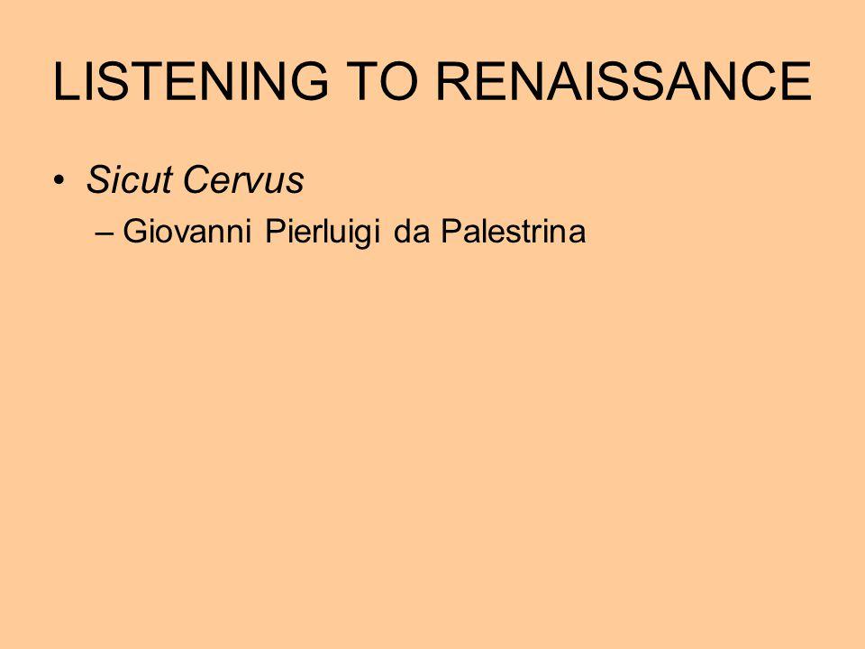 LISTENING TO RENAISSANCE Sicut Cervus –Giovanni Pierluigi da Palestrina