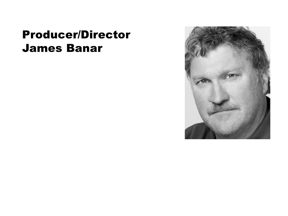 Producer/Director James Banar