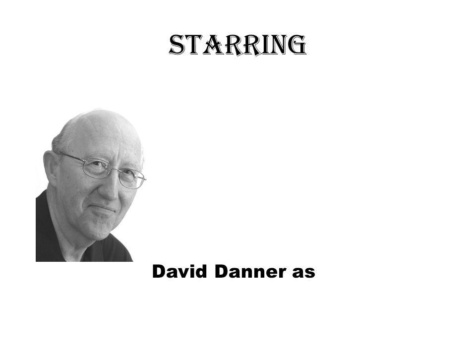 Starring David Danner as