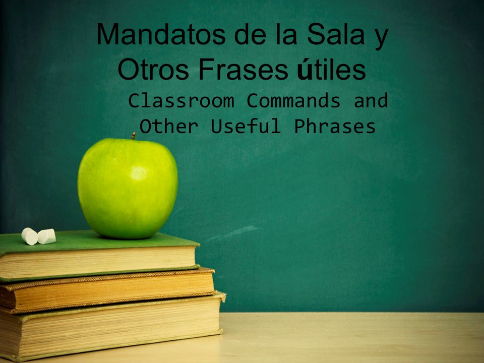 Mandatos de la Sala y Otros Frases útiles Classroom Commands and Other Useful Phrases