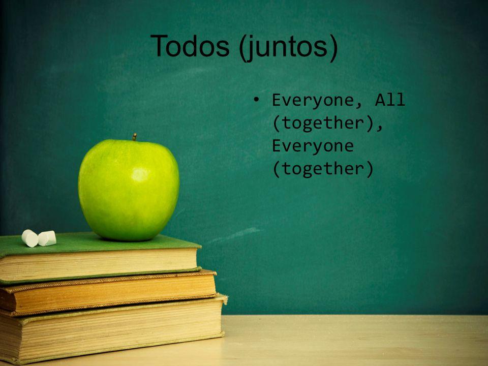 Todos (juntos) Everyone, All (together), Everyone (together)