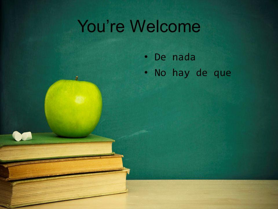 You're Welcome De nada No hay de que