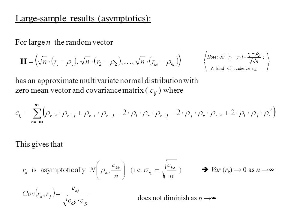Large-sample results (asymptotics): For large n the random vector has an approximate multivariate normal distribution with zero mean vector and covariance matrix ( c ij ) where This gives that  Var (r k )  0 as n  does not diminish as n 
