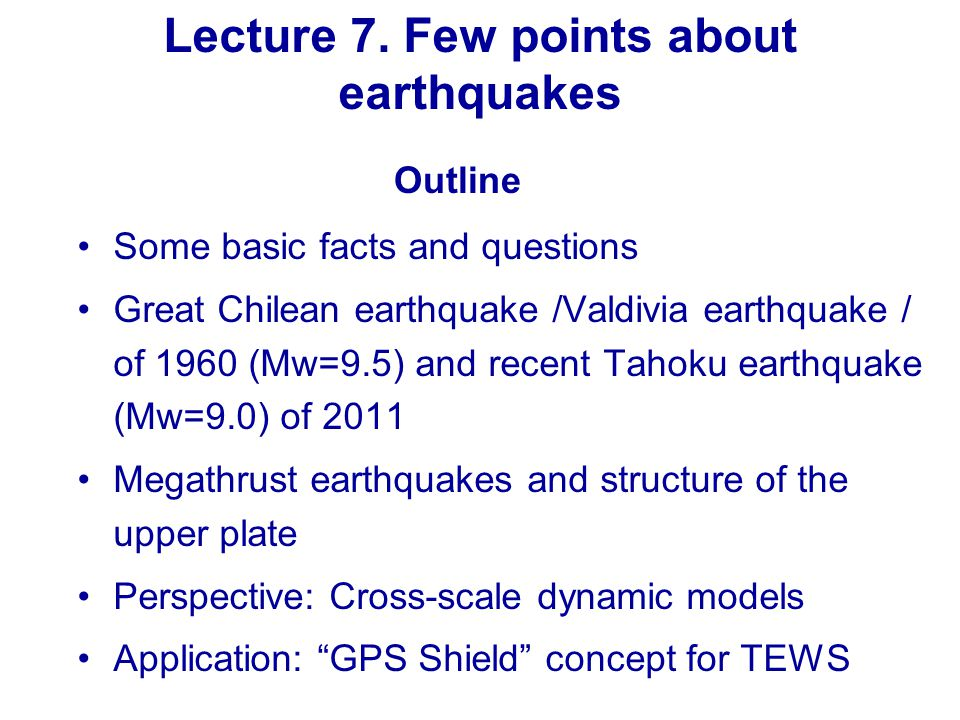 Lecture 7. Few points about earthquakes Some basic facts and questions Great Chilean earthquake /Valdivia earthquake / of 1960 (Mw=9.5) and recent Tah