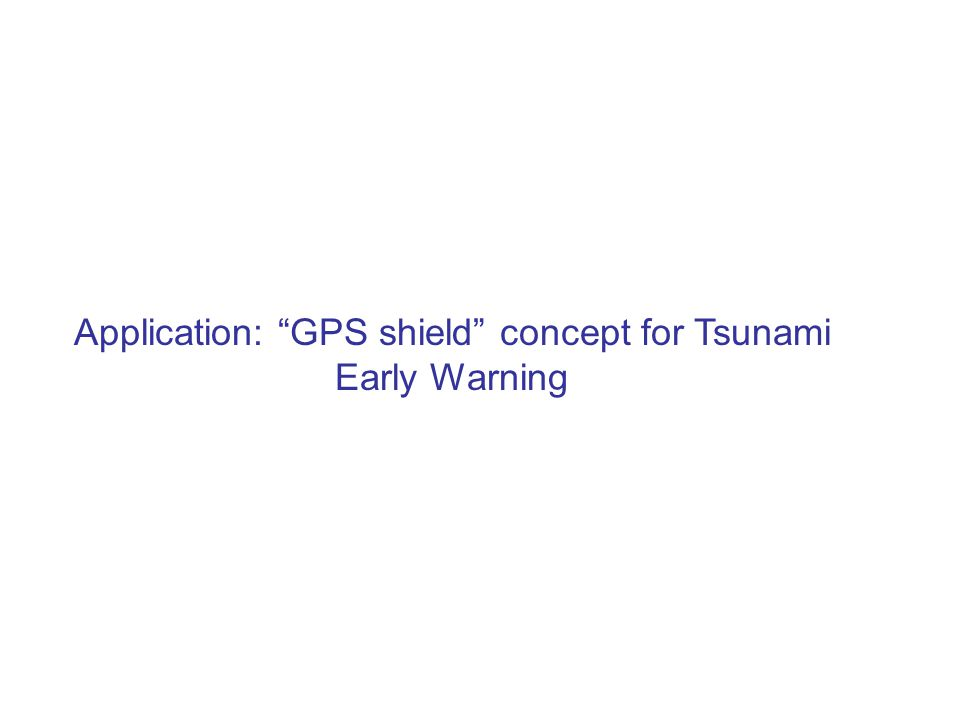 Application: GPS shield concept for Tsunami Early Warning