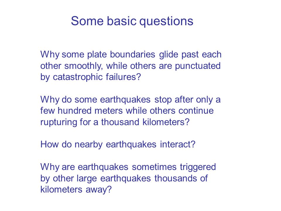 Why some plate boundaries glide past each other smoothly, while others are punctuated by catastrophic failures.