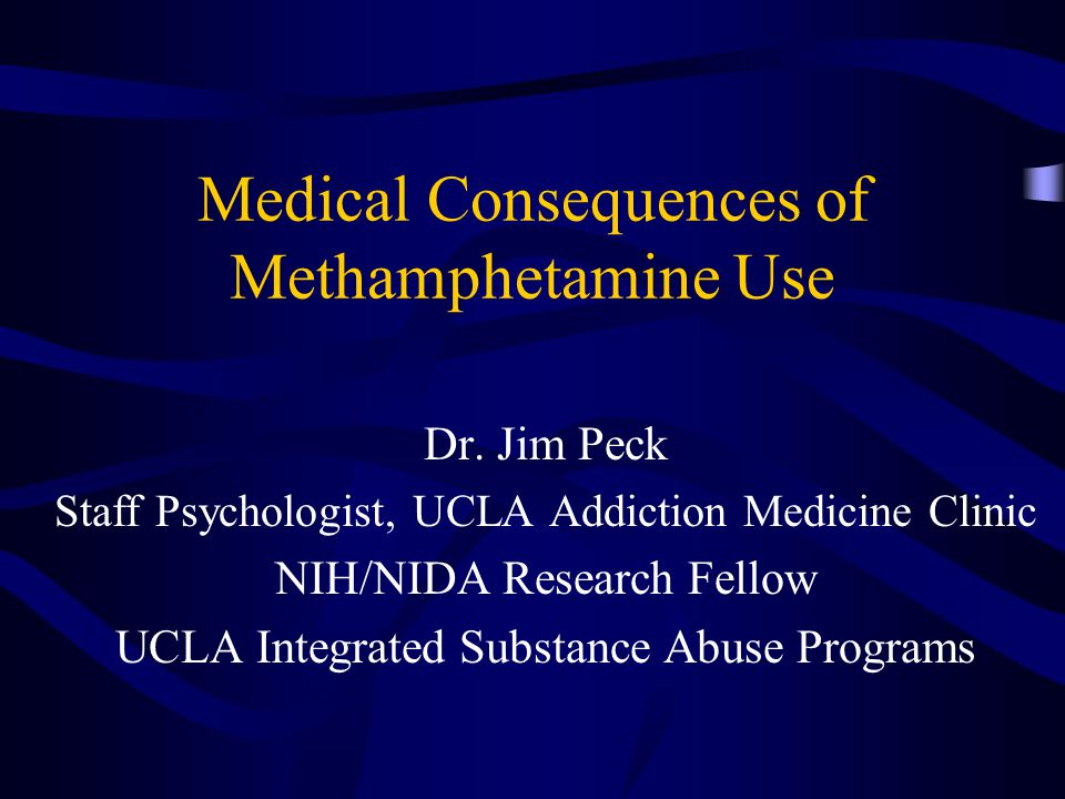 Medical Consequences of Methamphetamine Use Dr.