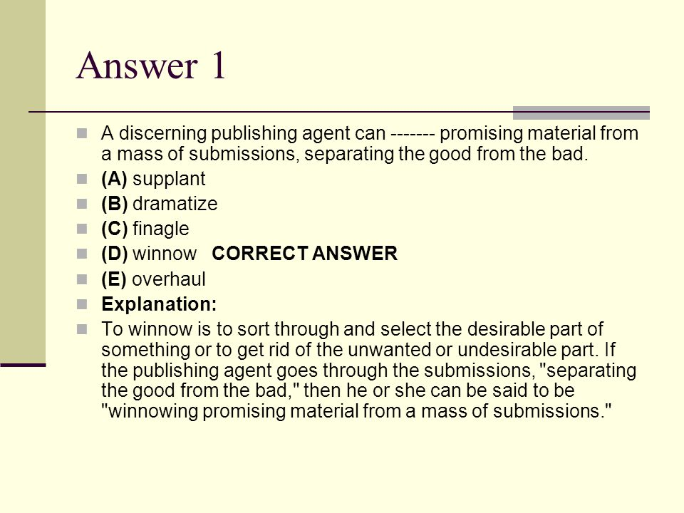 Answer 1 A discerning publishing agent can ------- promising material from a mass of submissions, separating the good from the bad. (A) supplant (B) d