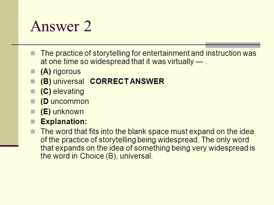 Answer 2 The practice of storytelling for entertainment and instruction was at one time so widespread that it was virtually —. (A) rigorous (B) univer