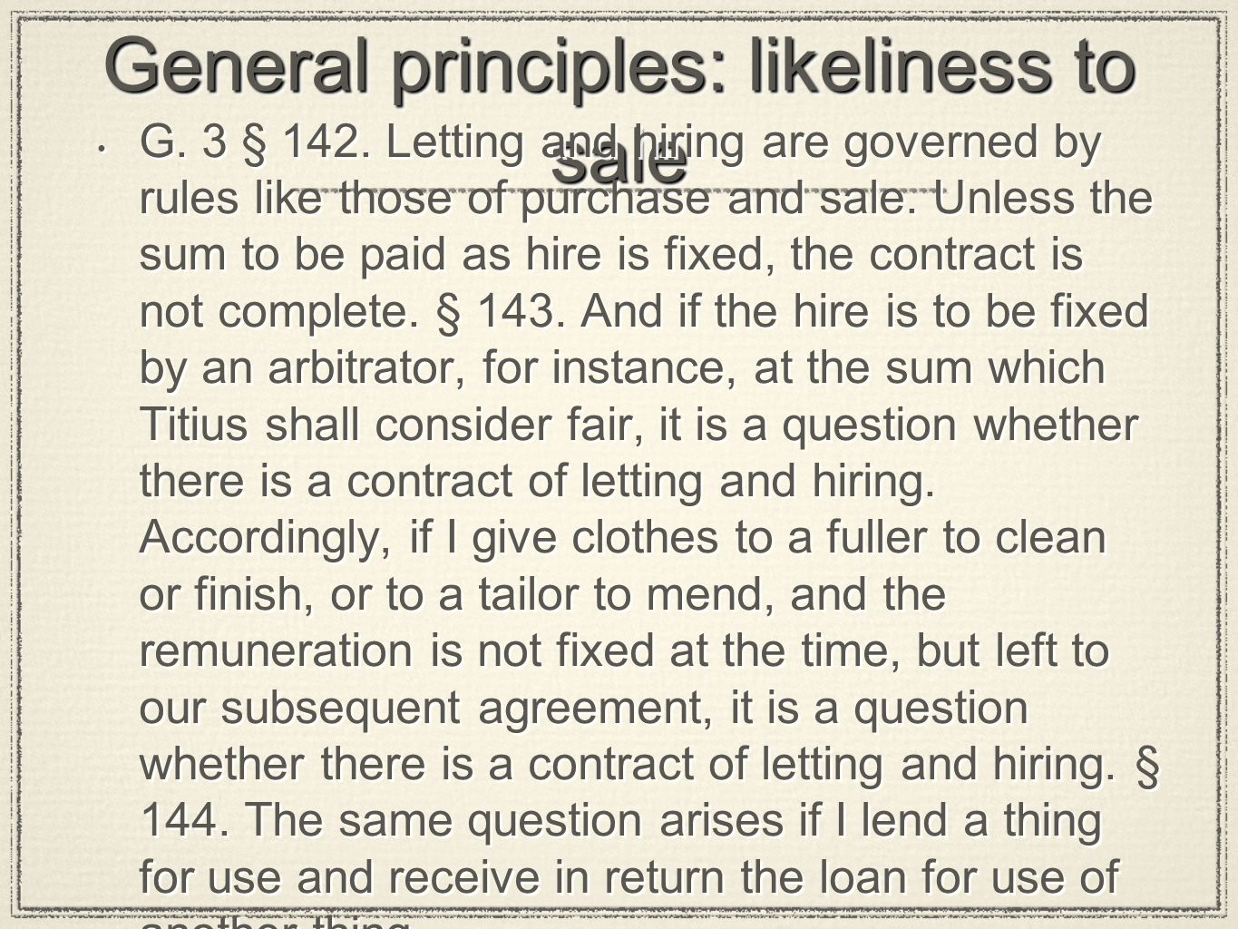 General principles: likeliness to sale G. 3 § 142. Letting and hiring are governed by rules like those of purchase and sale. Unless the sum to be paid