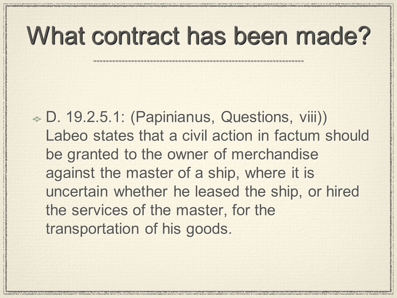 What contract has been made. D.