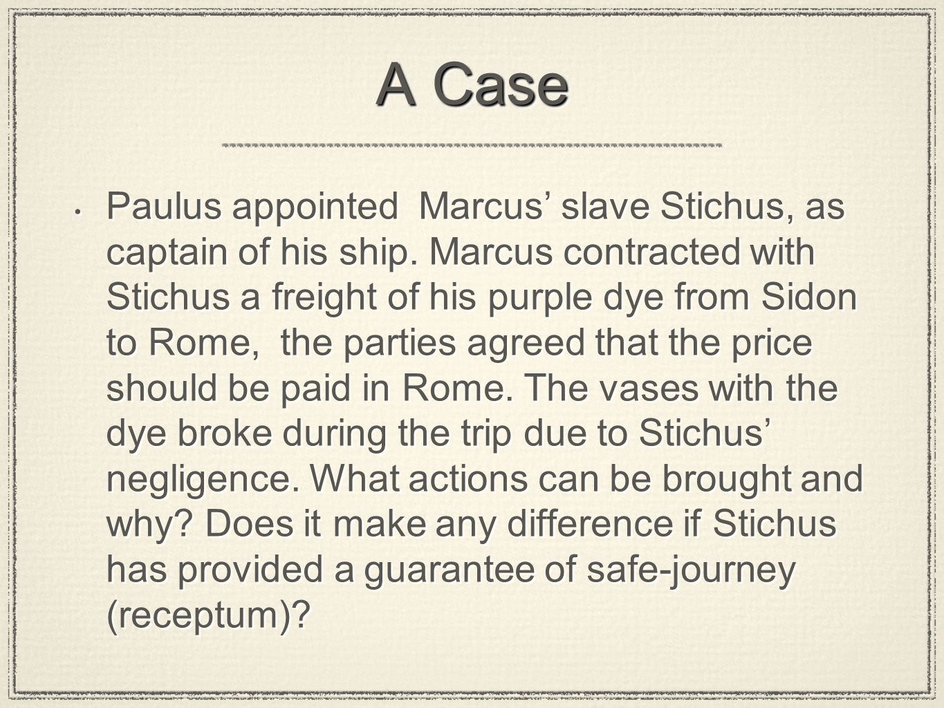 A Case Paulus appointed Marcus' slave Stichus, as captain of his ship.
