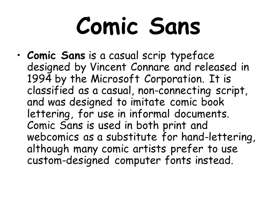 Comic Sans Comic Sans is a casual scrip typeface designed by Vincent Connare and released in 1994 by the Microsoft Corporation.