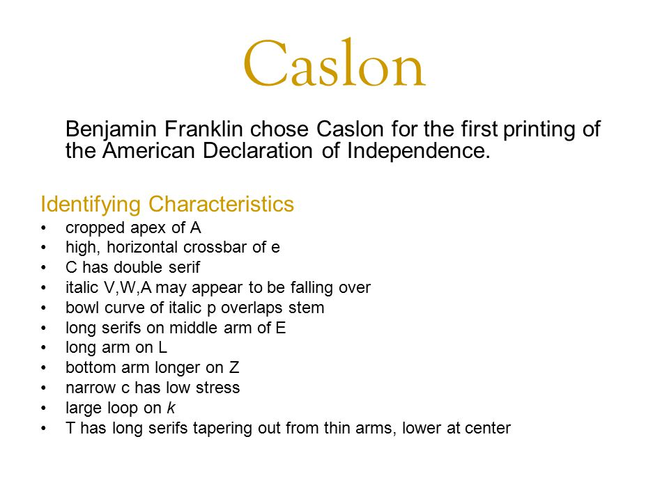 Caslon Benjamin Franklin chose Caslon for the first printing of the American Declaration of Independence.