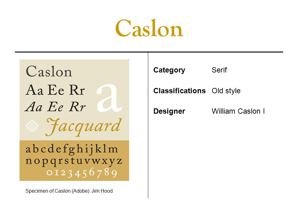 Caslon CategorySerif ClassificationsOld style DesignerWilliam Caslon I Specimen of Caslon (Adobe).