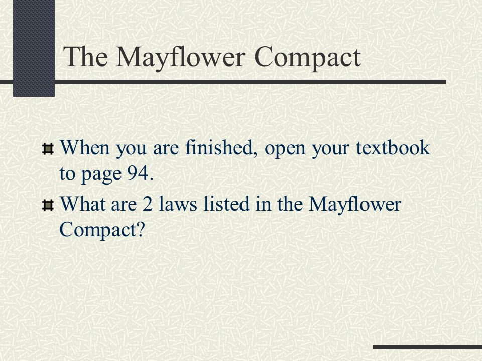The Mayflower Compact When you are finished, open your textbook to page 94. What are 2 laws listed in the Mayflower Compact?