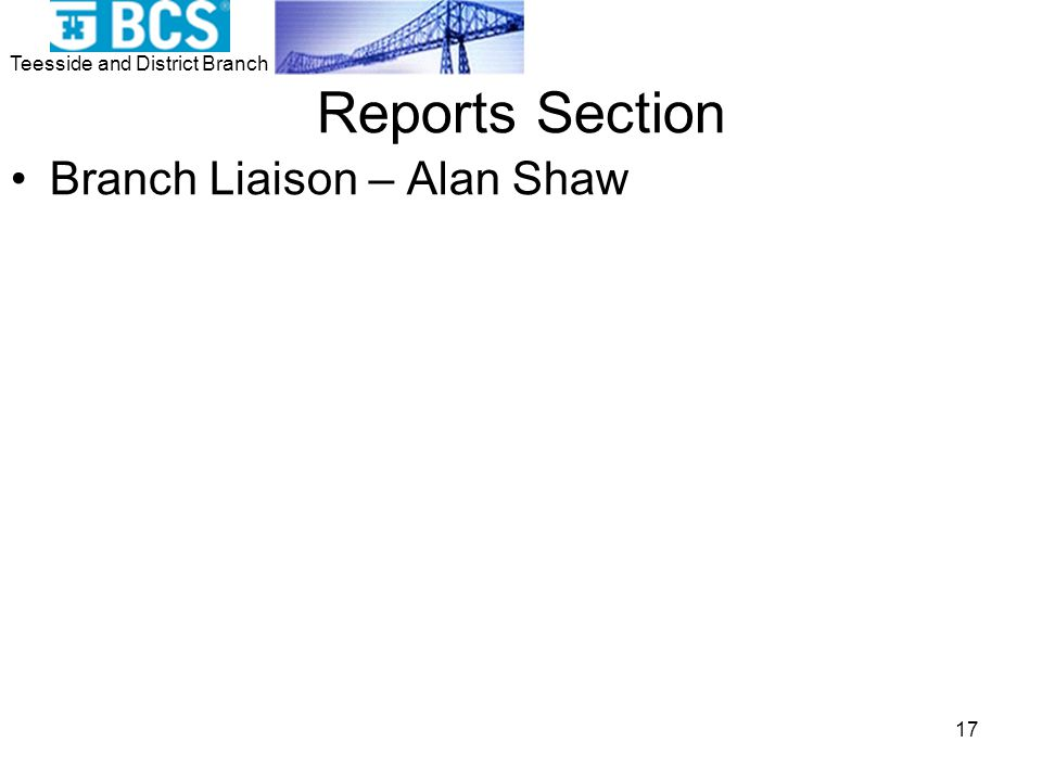 Teesside and District Branch 17 Reports Section Branch Liaison – Alan Shaw