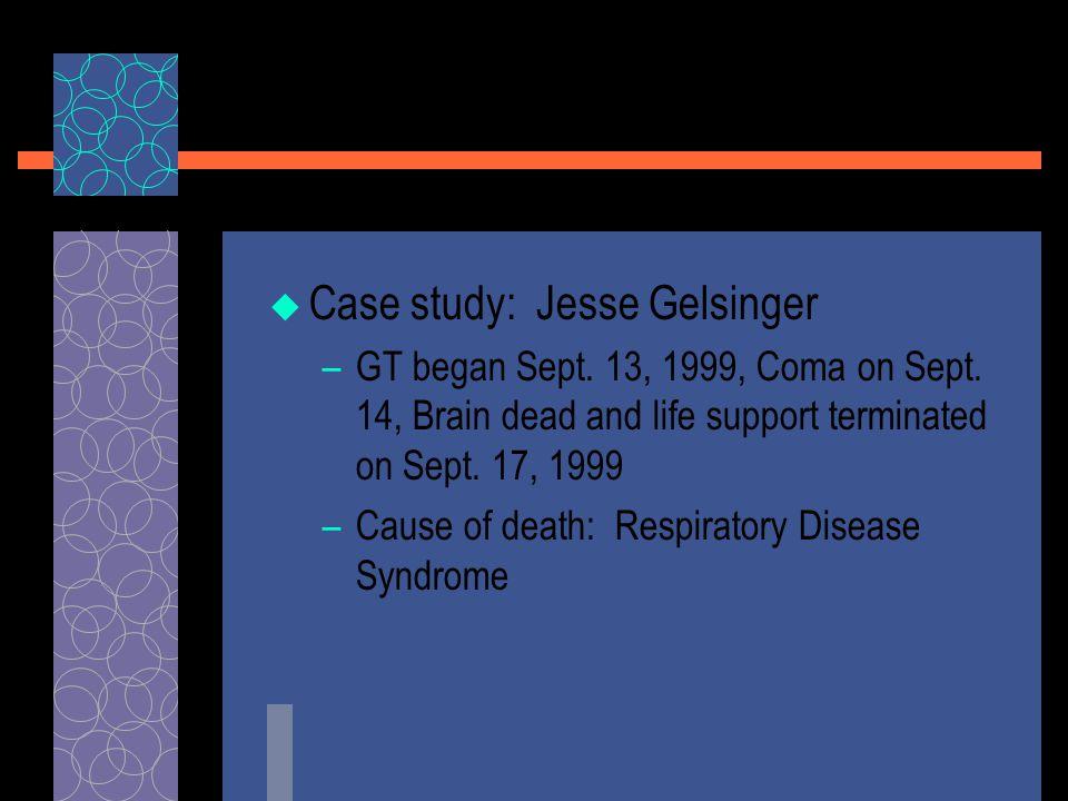  Case study: Jesse Gelsinger –GT began Sept. 13, 1999, Coma on Sept.