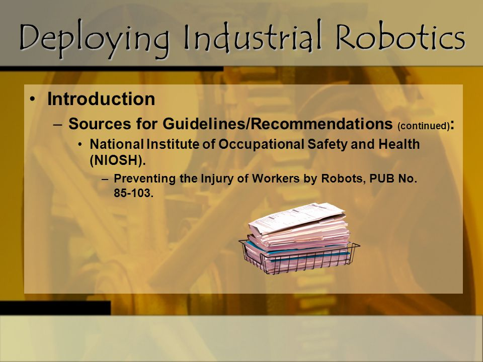 Introduction –Sources for Guidelines/Recommendations (continued) : National Institute of Occupational Safety and Health (NIOSH). –Preventing the Injur