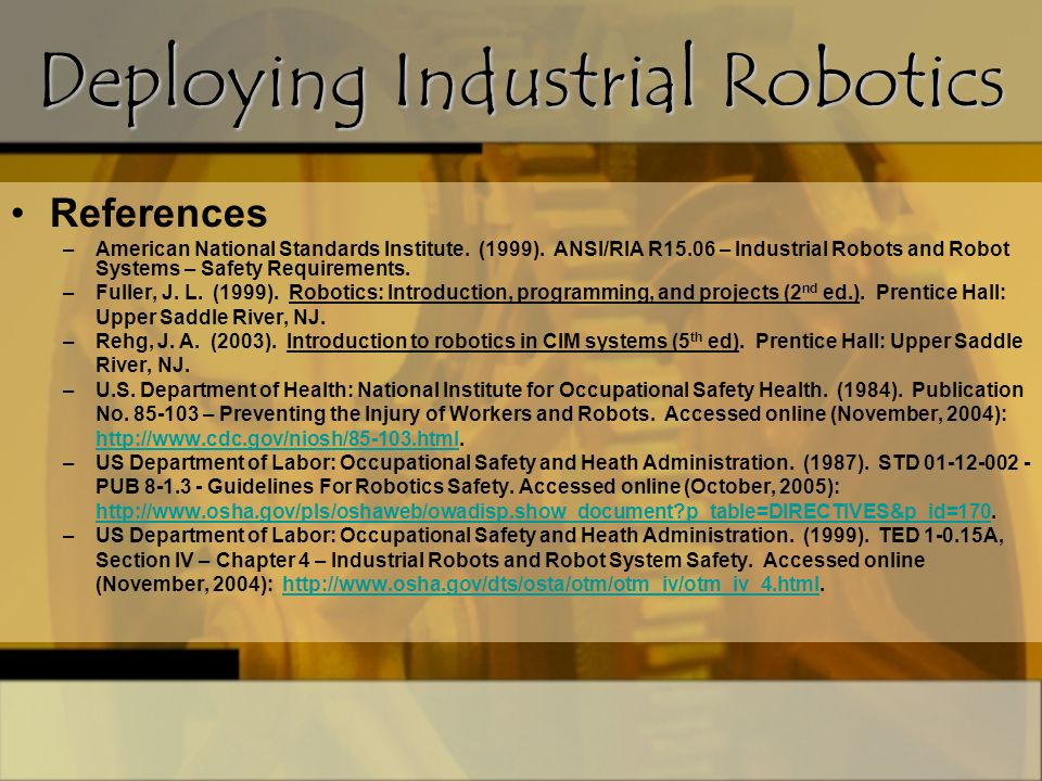 References –American National Standards Institute. (1999). ANSI/RIA R15.06 – Industrial Robots and Robot Systems – Safety Requirements. –Fuller, J. L.