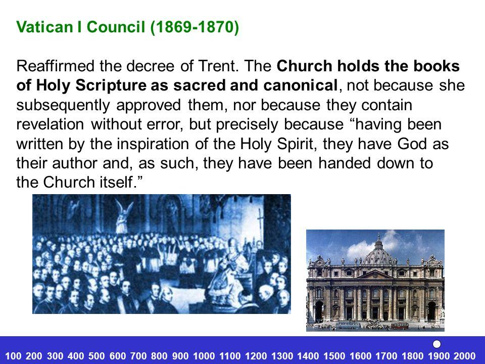 Vatican I Council (1869-1870) Reaffirmed the decree of Trent.