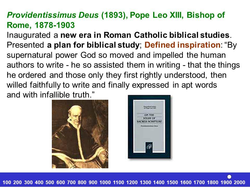 Providentissimus Deus (1893), Pope Leo XIII, Bishop of Rome, 1878-1903 Inaugurated a new era in Roman Catholic biblical studies.