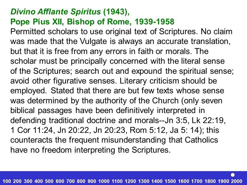 Divino Afflante Spiritus (1943), Pope Pius XII, Bishop of Rome, 1939-1958 Permitted scholars to use original text of Scriptures.