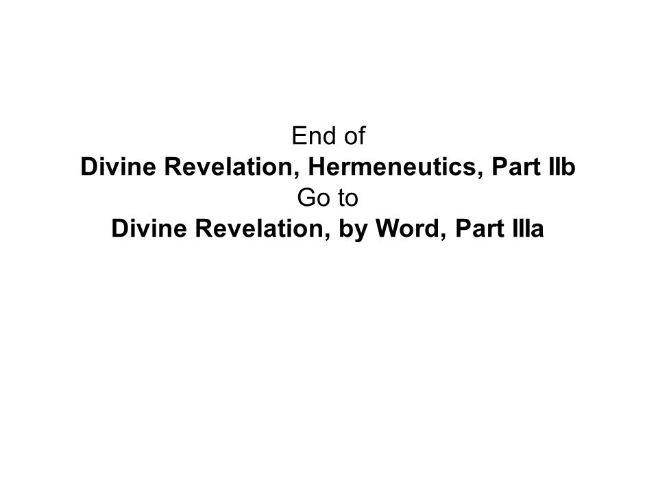 End of Divine Revelation, Hermeneutics, Part IIb Go to Divine Revelation, by Word, Part IIIa