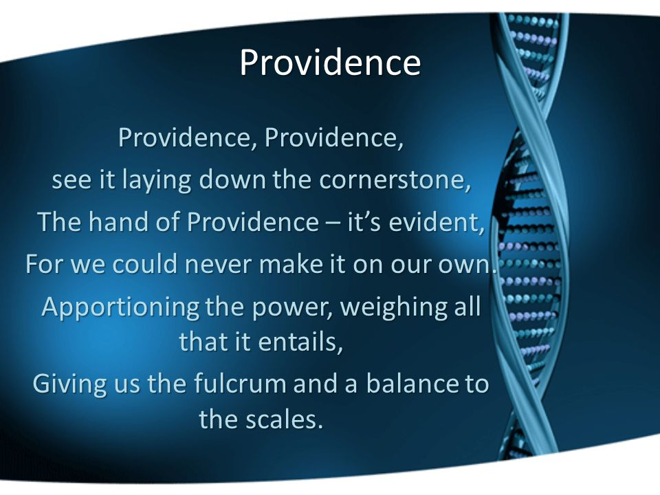 Providence Providence, Providence, see it laying down the cornerstone, The hand of Providence – it's evident, For we could never make it on our own.