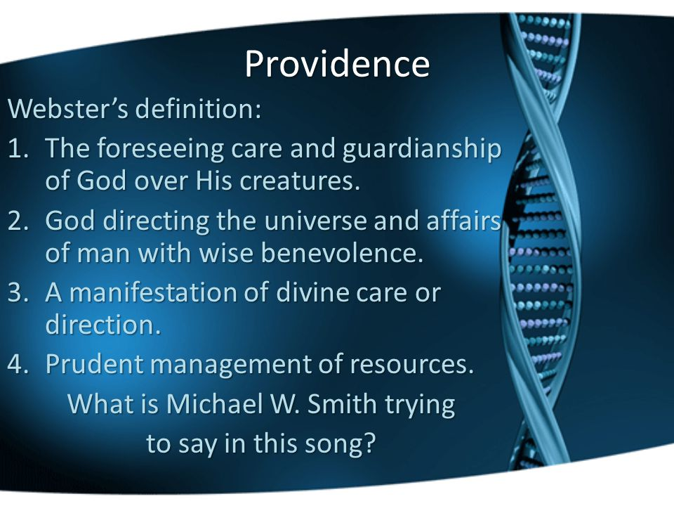 Providence Webster's definition: 1.The foreseeing care and guardianship of God over His creatures.