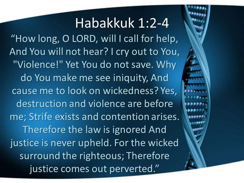 Habakkuk 1:2-4 How long, O LORD, will I call for help, And You will not hear.