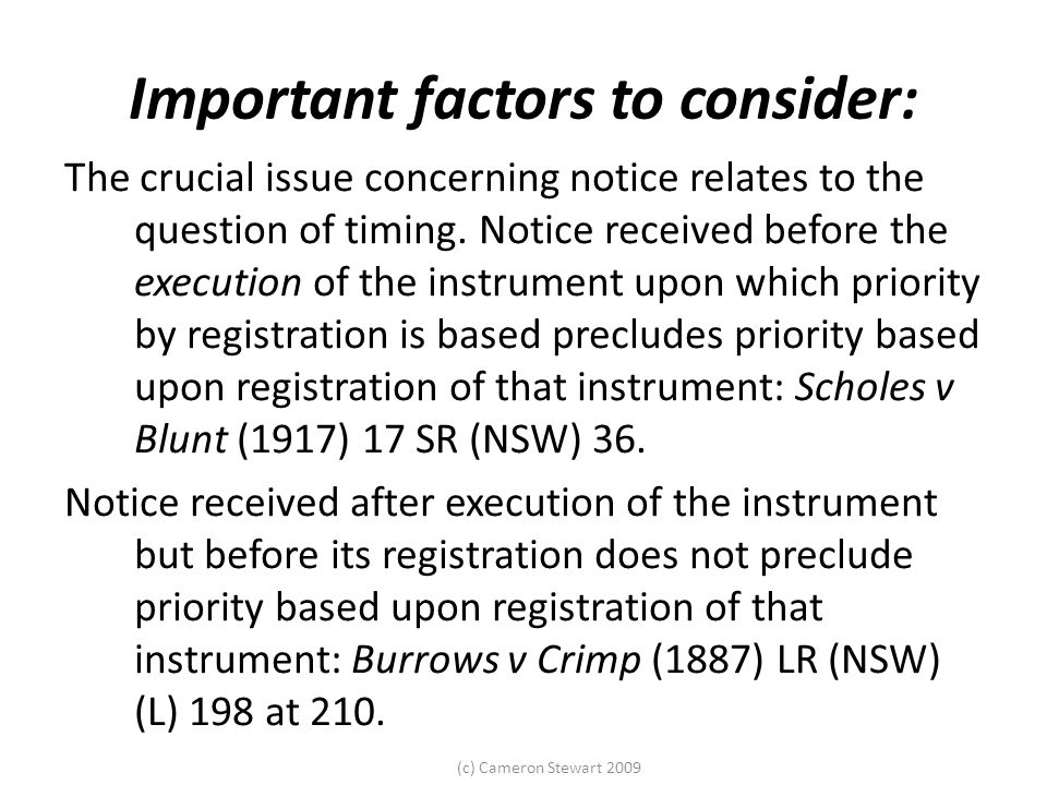 (c) Cameron Stewart 2009 Important factors to consider: The crucial issue concerning notice relates to the question of timing. Notice received before