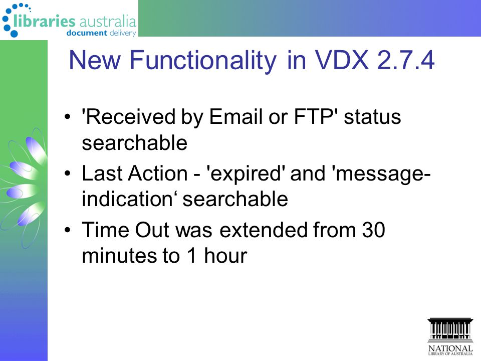 New Functionality in VDX 2.7.4 'Received by Email or FTP' status searchable Last Action - 'expired' and 'message- indication' searchable Time Out was