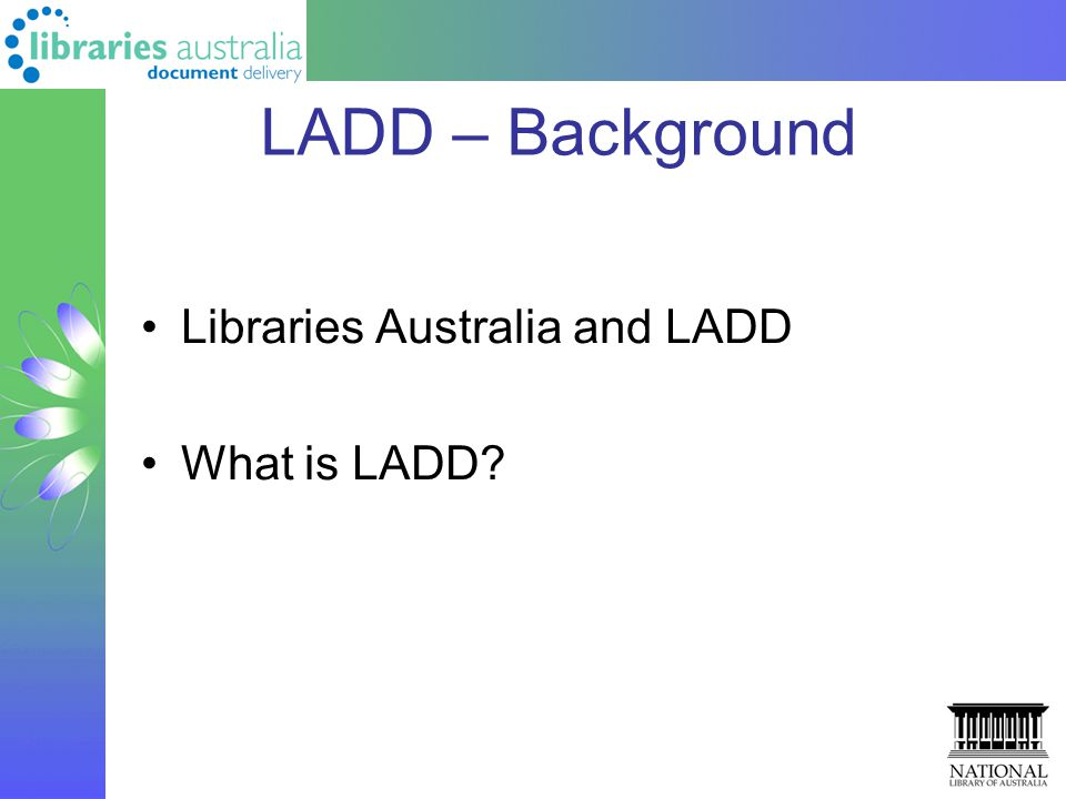 LADD – Background Libraries Australia and LADD What is LADD?