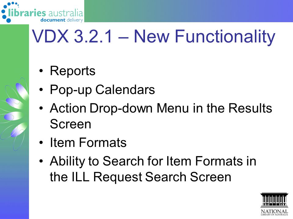 VDX 3.2.1 – New Functionality Reports Pop-up Calendars Action Drop-down Menu in the Results Screen Item Formats Ability to Search for Item Formats in the ILL Request Search Screen