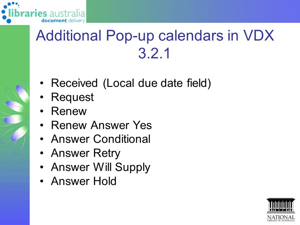 Additional Pop-up calendars in VDX 3.2.1 Received (Local due date field) Request Renew Renew Answer Yes Answer Conditional Answer Retry Answer Will Su