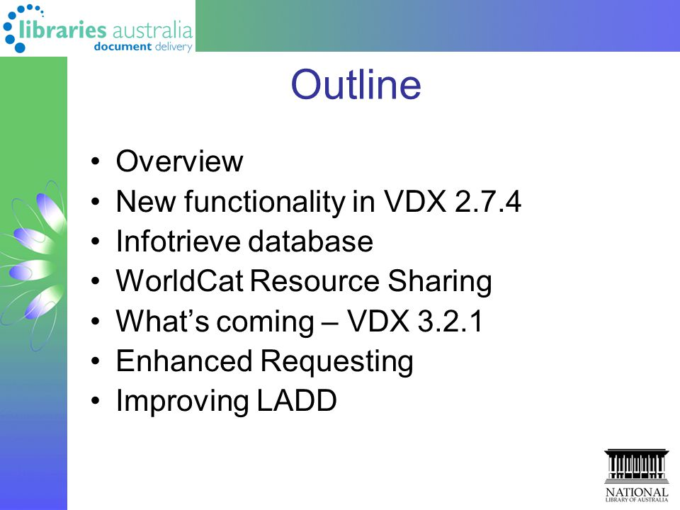 Outline Overview New functionality in VDX 2.7.4 Infotrieve database WorldCat Resource Sharing What's coming – VDX 3.2.1 Enhanced Requesting Improving LADD