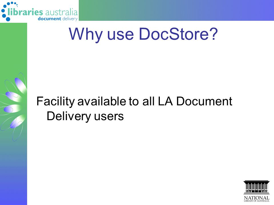 Why use DocStore? Facility available to all LA Document Delivery users