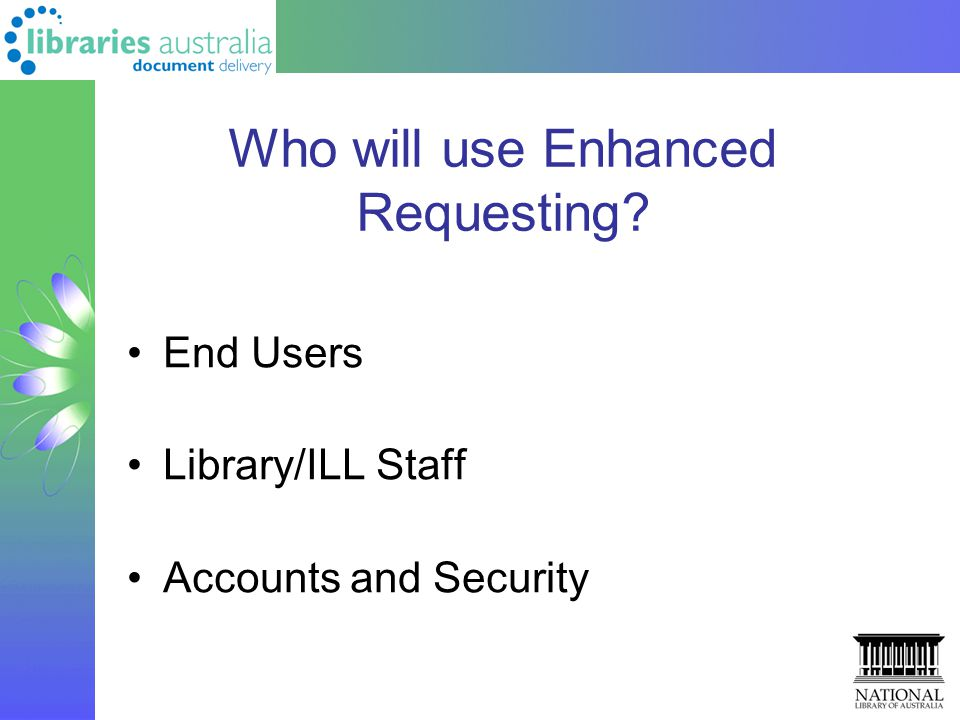 Who will use Enhanced Requesting? End Users Library/ILL Staff Accounts and Security