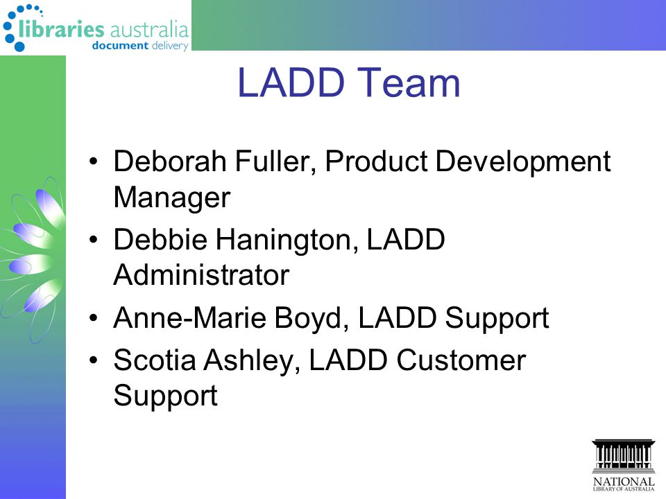 LADD Team Deborah Fuller, Product Development Manager Debbie Hanington, LADD Administrator Anne-Marie Boyd, LADD Support Scotia Ashley, LADD Customer Support