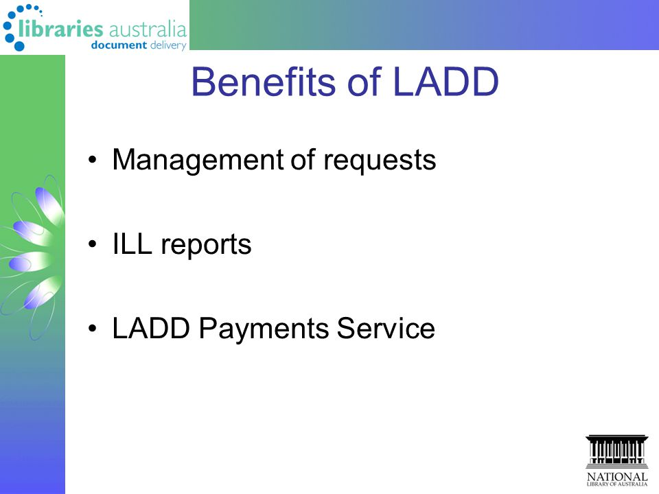 Benefits of LADD Management of requests ILL reports LADD Payments Service