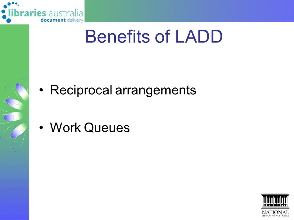 Benefits of LADD Reciprocal arrangements Work Queues