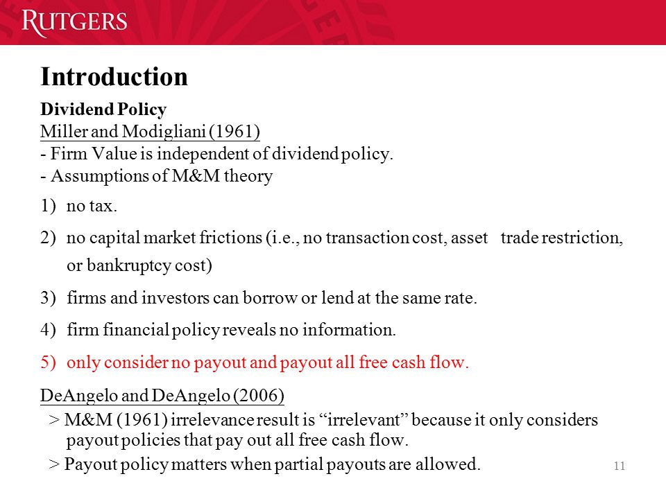 Introduction Dividend Policy Miller and Modigliani (1961) - Firm Value is independent of dividend policy.