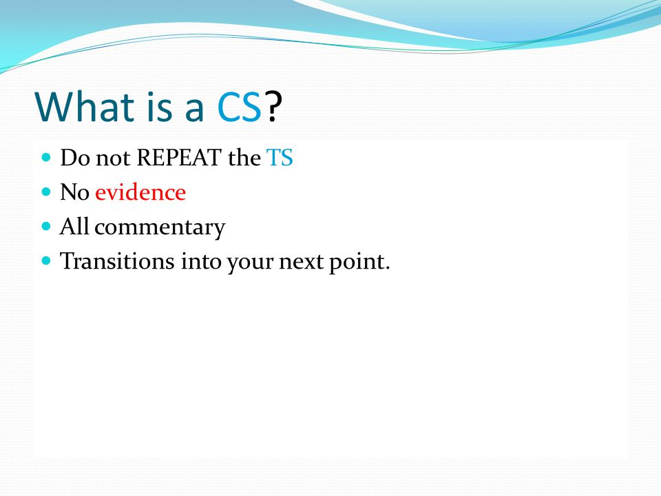 What is a CS? Do not REPEAT the TS No evidence All commentary Transitions into your next point.