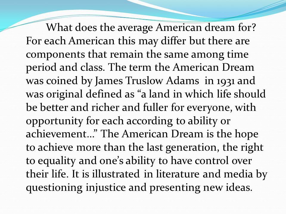 What does the average American dream for? For each American this may differ but there are components that remain the same among time period and class.