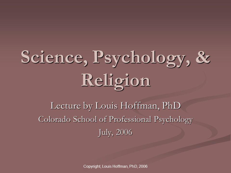 Copyright, Louis Hoffman, PhD, 2006 Dialogue Position ReligionScience